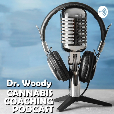 Dr. Woody Cannabis Coaching Podcast Series